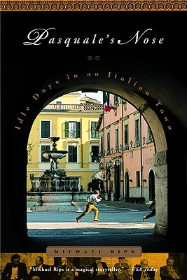 Pasquale's Nose: Idle Days in an Italian Town - Rips, Michael