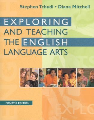 Exploring and Teaching the English Language Arts - Tchudi, Stephen, and Mitchell, Diana