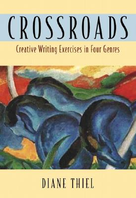 Crossroads: Creative Writing in Four Genres - Thiel, Diane