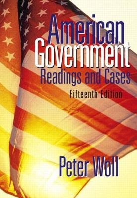 American Government: Readings and Cases - Woll, Peter