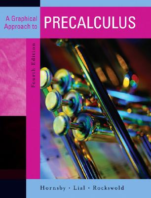 A Graphical Approach to Precalculus - Hornsby, John, and Lial, Margaret L, and Rockswold, Gary K