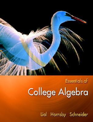 Essentials of College Algebra - Lial, Margaret L, and Hornsby, John, and Schneider, David I