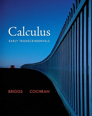 Calculus: Early Transcendentals - Briggs, William L, and Cochran, Lyle, and Gillett, Bernard