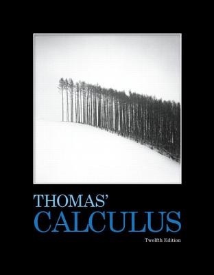 Thomas' Calculus - Thomas, George B, Jr. (Original Author), and Weir, Maurice D (Revised by), and Hass, Joel (Revised by)