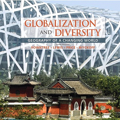 Globalization and Diversity: Geography of a Changing World - Rowntree, Lester, Dr., and Lewis, Martin, and Price, Marie
