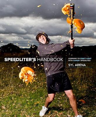 Speedliter's Handbook: Learning to Craft Light with Canon Speedlites - Arena, Syl