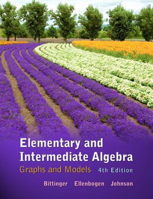 Elementary and Intermediate Algebra: Graphs and Models - Bittinger, Marvin L, and Ellenbogen, David J, and Johnson, Barbara L