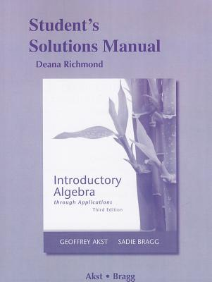 Student's Solutions Manual for Introductory Algebra Through Applications - Akst, Geoffrey, and Bragg, Sadie
