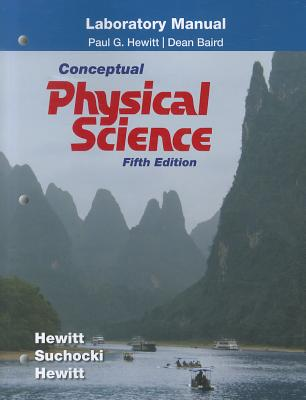Conceptual Physical Science Laboratory Manual - Hewitt, Paul G, and Suchocki, John, and Hewitt, Leslie A