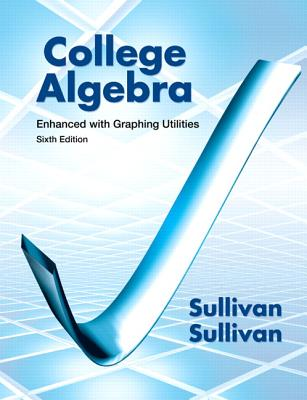 College Algebra Enhanced with Graphing Utilities - Sullivan, Michael, and Sullivan, Michael, III