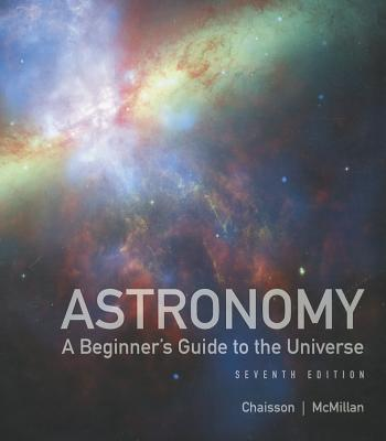 Astronomy: A Beginner's Guide to the Universe - Chaisson, Eric J., and McMillan, Steve
