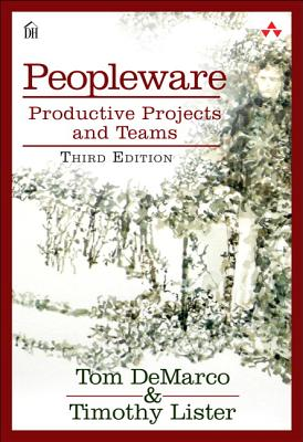Peopleware: Productive Projects and Teams - DeMarco, Tom, and Lister, Timothy, and Dorset House