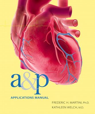 A&P Applications Manual - Martini, Frederic H., and Welch, Kathleen, and Bartholomew, Edwin F.