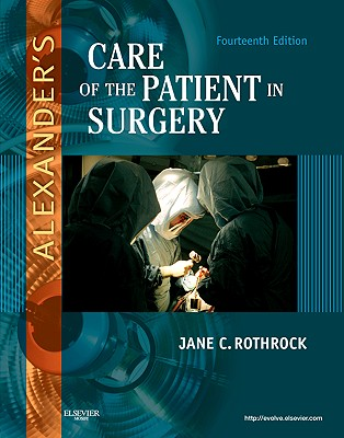 Alexander's Care of the Patient in Surgery - Rothrock, Jane C, RN, DNSc