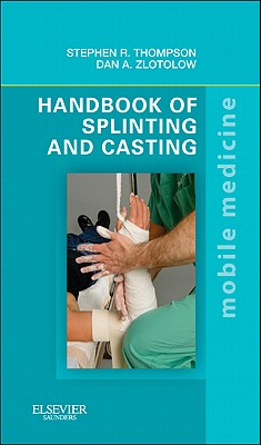 Handbook of Splinting and Casting - Thompson, Stephen R, and Zlotolow, Dan A, MD, and O'Doherty, Brian (Photographer)