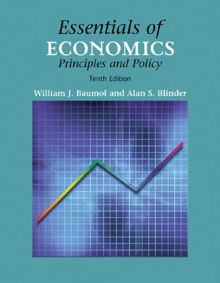 Essentials of Economics: Principles and Policy (with Infotrac) - Blinder, Alan S, and Baumol, William J, Professor