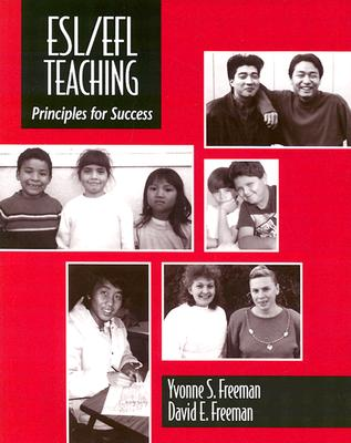 ESL/Efl Teaching: Principles for Success - Freeman, Yvonne S, and Freeman, David E, and Ebe, Ann E