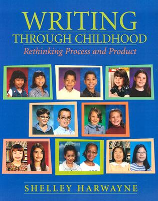 Writing Through Childhood: Rethinking Process and Product - Harwayne, Shelley, and ASCD Distinguished Educator Award