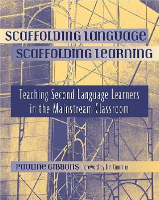 Scaffolding Language, Scaffolding Learning: Teaching Second Language Learners in the Mainstream Classroom - Gibbons, Pauline, and Cummins, Jim (Foreword by)