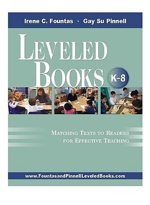 Leveled Books K-8: Matching Texts to Readers for Effective Teaching - Fountas, Irene C, and Pinnell, Gay Su