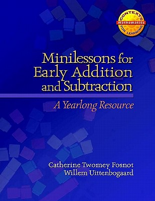 Minilessons for Early Addition and Subtraction: A Yearlong Resource - Uittenbogaard, Willem, and Mettler, Felix, and Fosnot, Catherine Twomey
