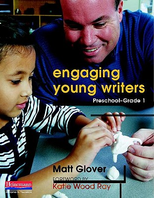 Engaging Young Writers, Preschool-Grade 1 - Glover, Matt, and Ray, Katie Wood (Foreword by)