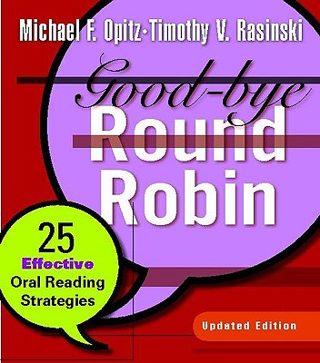 Good-Bye Round Robin: 25 Effective Oral Reading Strategies - Opitz, Michael F, and Rasinski, Timothy V, PhD
