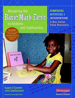 Mastering the Basic Math Facts in Addition and Subtraction: Strategies, Activities, and Interventions to Move Students Beyond Memorization - O'Connell, Susan, and Sangiovanni, John, and Fennell, Francis (Foreword by)