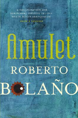 Amulet - Bolano, Roberto