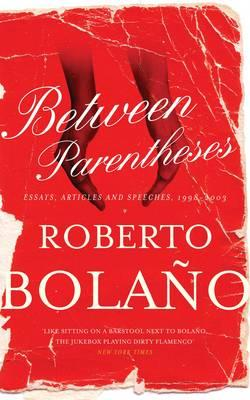 Between Parentheses: Essays, Articles and Speeches, 1998-2003 - Bolano, Roberto
