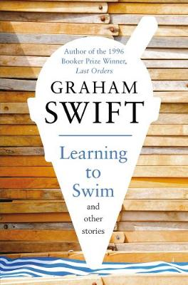 Learning to Swim and Other Stories - Swift, Graham