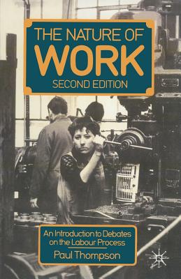 Nature of Work: An Introduction to Debates on the Labour Process - Thompson, Paul