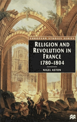 Religion and Revolution in France, 1780-1804 - Aston, Nigel