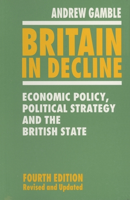 Britain in Decline: Economic Policy, Political Strategy and the British State - Gamble, Andrew