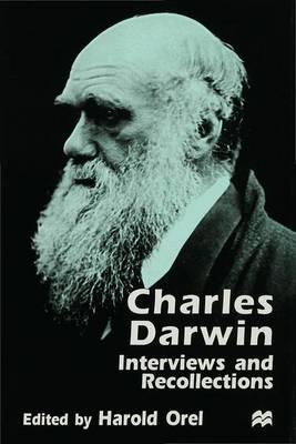 Charles Darwin: Interviews and Recollections - Darwin, Charles, and Orel, Harold (Volume editor)