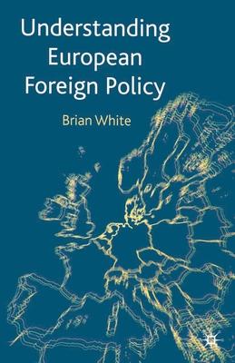 Understanding European Foreign Policy - White, Brian