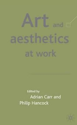 Art and Aesthetics at Work - Turley, Richard Marggraf, and Carr, Adrian (Editor), and Hancock, Philip, Dr. (Editor)