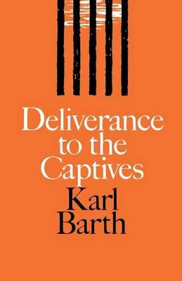 Deliverance to the Captives - Barth, Karl