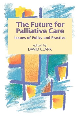 The Future for Palliative Care - Clark, David, Professor