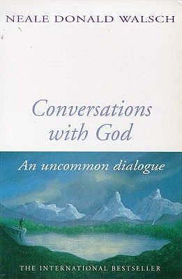 Conversations with God: Bk. 1: An Uncommon Dialogue - Walsch, Neale Donald