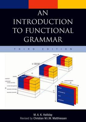 An Introduction to Functional Grammar - Halliday, Michael A K, and Matthiessen, Christian M I M (Revised by)