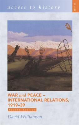 War & Peace: International Relations, 1919-39 - Williamson, David
