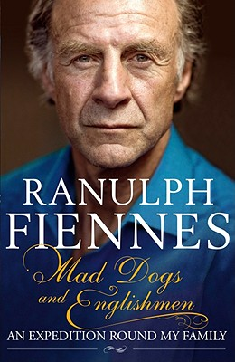Mad Dogs and Englishmen: An Expedition Round My Family - Fiennes, Ranulph, Sir, OBE