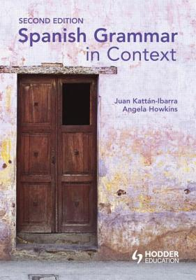 Spanish Grammar in Context - Kattan-Ibarra, Juan, and Howkins, Angela