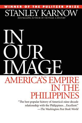 In Our Image: America's Empire in the Philippines - Karnow, Stanley