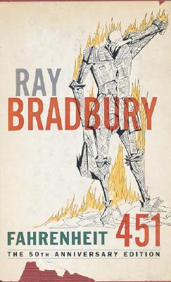 Fahrenheit 451: The Temperature at Which Book Paper Catches Fire, and Burns - Bradbury, Ray