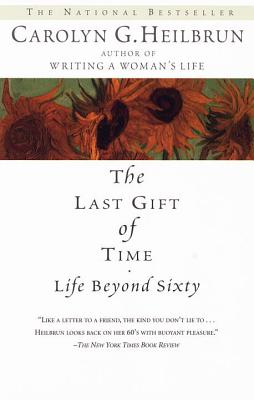 The Last Gift of Time: Life Beyond Sixty - Heilbrun, Carolyn G, Professor