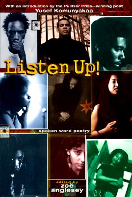 Listen Up!: Spoken Word Poetry - Angelsey, Zoe (Editor), and Komunyakaa, Yusef (Foreword by)