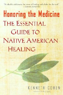 Honoring the Medicine: The Essential Guide to Native American Healing - Cohen, Kenneth