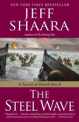 The Steel Wave: A Novel of World War II - Shaara, Jeff